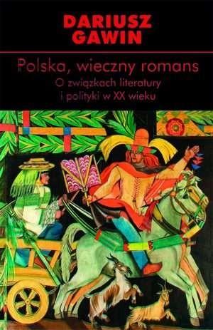 Okładka książki Polska, wieczny romans. O związkach literatury i polityki w XX wieku