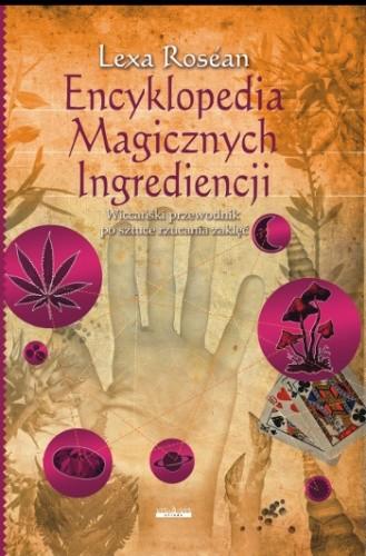 Okładka książki Encyklopedia Magicznych Ingrediencji : wiccański przewodnik po sztuce rzucania zaklęć