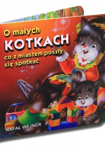 Okładka książki O małych kotkach co z miastem poszły się spotkać