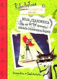 Okładka książki Pamiętnik Robertosława. Moja czarownica zakłada dziewczęcą kapelę.