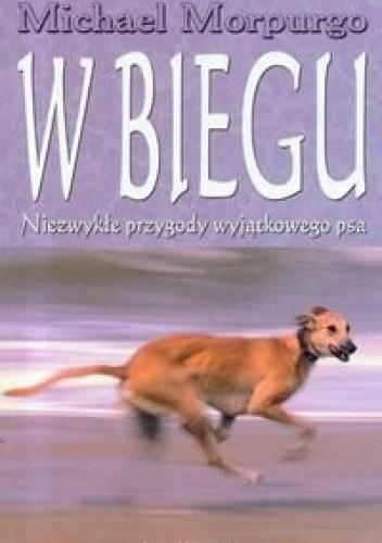 Okładka książki W biegu. Niezwykłe przygody wyjątkowego psa