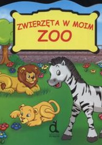 Okładka książki Zwierzęta w moim ZOO