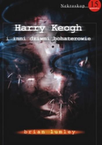 Okładka książki Harry Keogh i inni dziwni bohaterowie