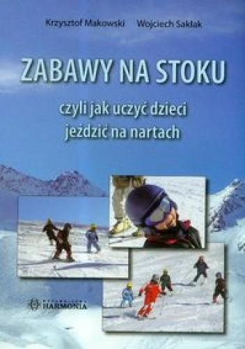 Okładka książki Zabawy na stoku czyli jak uczyć dzieci jeździć na nartach.