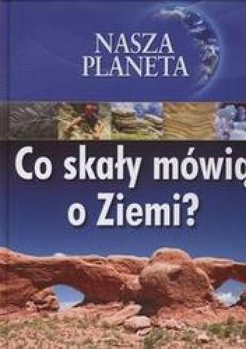 Okładka książki Nasza planeta co skały mówią o ziemia