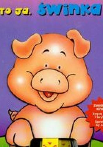 Okładka książki To ja świnka zwierzaki kiwaki