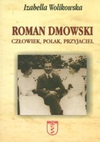 Okładka książki Roman Dmowski. Człowiek, Polak, Przyjaciel
