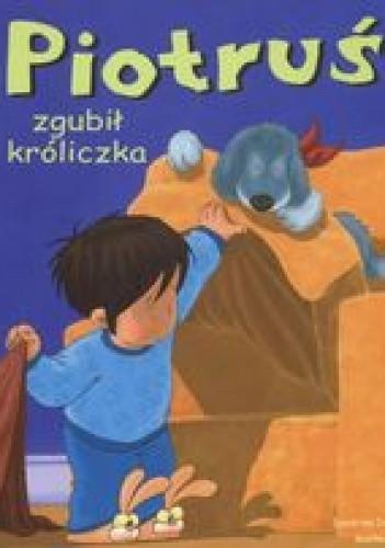 Okładka książki Piotruś zgubił króliczka /Piotruś