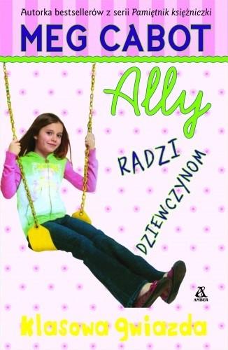 Okładka książki Ally radzi dziewczynom. Klasowa gwiazda