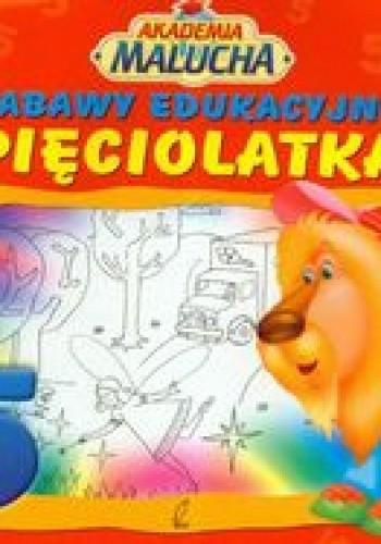 Okładka książki Zabawy edukacyjne pięciolatka