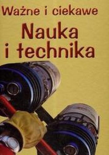 Okładka książki Ważne i ciekawe Nauka i technika