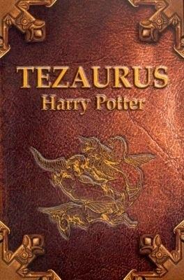 Okładka książki Tezaurus czyli Skarbiec wiedzy o czarodziejach, duchach, mugolach, zwierzętach, roślinach, miejscach, przedmiotach, zaklęciach, instytucjach i ideach w książkach