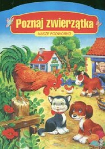 Okładka książki Poznaj zwierzątka Nasze podwórko