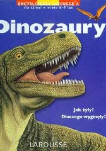 Okładka książki Dinozaury. Encyklopedia.Larousse'a dla dzieci w wieku 6-9 lat