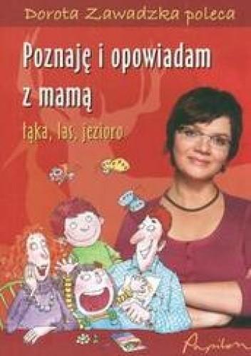 Okładka książki Poznaję i opowiadam z mamą. łąka, las, jezioro