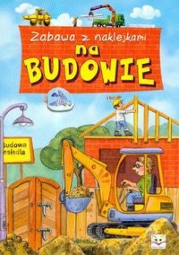 Okładka książki Na budowie zabawa z naklejkami