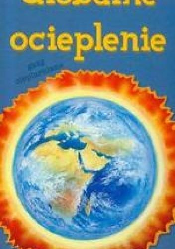 Okładka książki Globalne ocieplenie /Dowiedz się prawdy