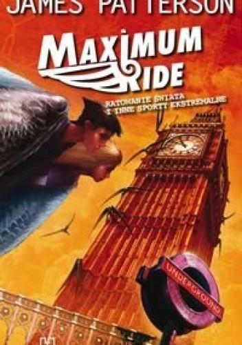 Okładka książki Maximum Ride: Ratowanie świata i inne sporty ekstremalne