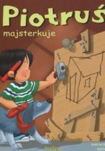 Okładka książki Piotruś majsterkuje