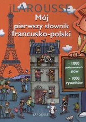 Okładka książki Mój pierwszy Słownik francusko - polski