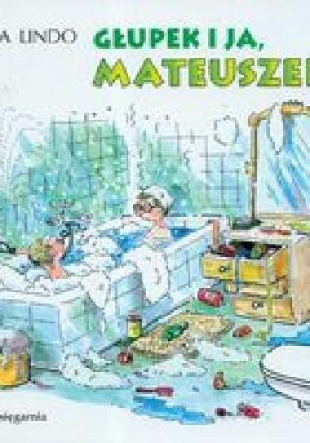 Okładka książki Głupek i Ja, Mateuszek