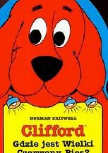 Okładka książki Gdzie jest Wielki Czerwony Pies /Clifford wielki czerwony pies