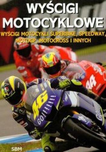 Okładka książki Wyścigi motocyklowe /Wyścigi motocykli superbike, speedway, motogp, motocross i innych
