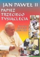 Jan Paweł II. Papież trzeciego tysiąclecia