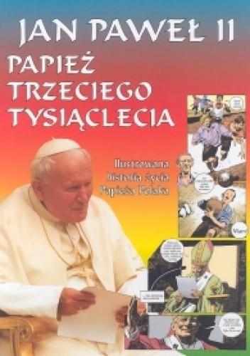 Okładka książki Jan Paweł II. Papież trzeciego tysiąclecia