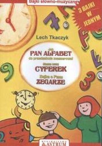 Okładka książki Bajki słowno-muzyczne: Jak Pan Alfabet do przedszkola maszerował, Mama uczy cyferek, Bajka o Pan
