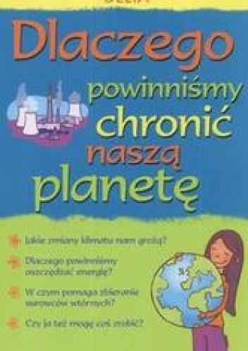 Okładka książki Dlaczego powinniśmy chronić naszą planetę