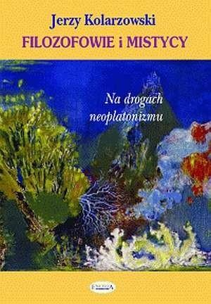 Okładka książki Filozofowie i mistycy. Na drogach neoplatonizmu