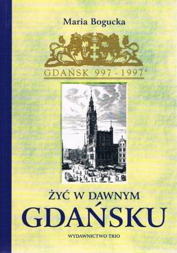 Okładka książki Żyć w dawnym Gdańsku