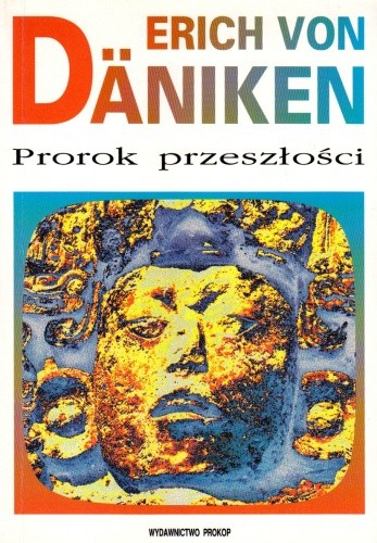Okładka książki Prorok przeszłości : ryzykowne rozmyślania o wszechobecności istot pozaziemskich