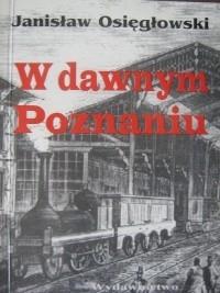 Okładka książki W dawnym Poznaniu