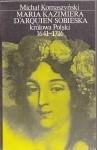 Okładka książki Maria Kazimiera d`Arquien Sobieska królowa Polski 1641-1716