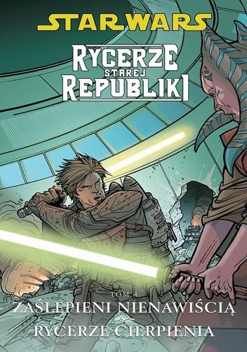 Okładka książki Star Wars: Rycerze Starej Republiki. Tom 4. Zaślepieni Nienawiścią. Rycerze Cierpienia