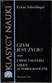 Okładka książki Czym jest życie? : fizyczne aspekty żywej komórki ; Umysł i materia ; Szkice autobiograficzne