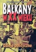 Okładka książki Bałkany w XX wieku. Dzieje Polityczne