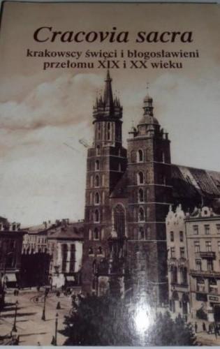 Okładka książki Cracovia sacra: krakowscy święci i błogosławieni przełomu XIX i XX wieku