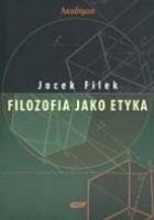 Filozofia jako etyka : eseje filozoficzno-etyczne