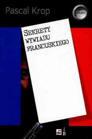 Okładka książki Sekrety wywiadu francuskiego