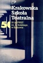 Okładka książki Krakowska Szkoła Teatralna. 50 lat PWST im.L.Solskiego w Krakowie.