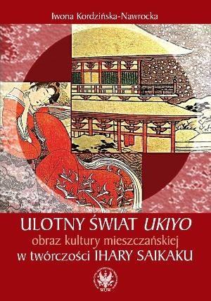 Okładka książki Ulotny świat ukiyo. Obraz kultury mieszczańskiej w twórczości Ihary Saikaku