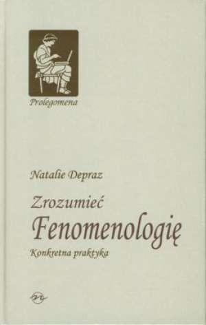 Okładka książki Zrozumieć fenomenologię. Konkretna praktyka
