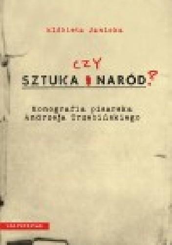 Okładka książki Sztuka czy naród? Monografia pisarska Andrzeja Trzebińskiego