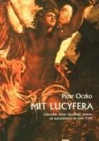 Mit lucyfera. Literackie dzieje Upadłego Anioła od starożytnosci po wiek XVII
