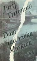 Okładka książki Dom nad rzeką Moskwą