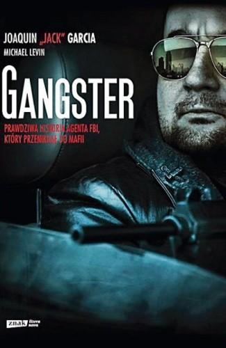 Okładka książki Gangster. Prawdziwa historia agenta FBI, który przeniknął do mafii