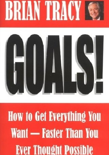 Okładka książki Goals!: How To Get Everything You Want, Faster Than You Ever Thought Possible